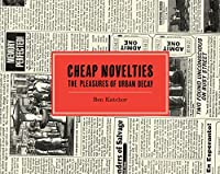 Cheap Novelties: The Pleasures of Urban Decay with Julius Knipl, Real Estate Photographer