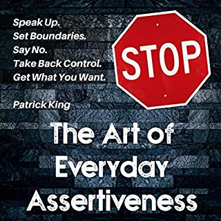 The Art of Everyday Assertiveness     Speak Up. Set Boundaries. Say No. Take Back Control. Get What You Want.              By:                                                                                                                                 Patrick King                               Narrated by:                                                                                                                                 Russell Newton                      Length: 4 hrs and 11 mins     6 ratings     Overall 4.5