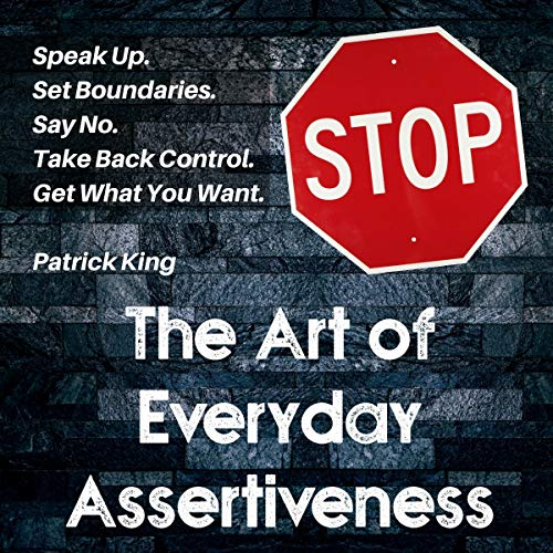 The Art of Everyday Assertiveness     Speak Up. Set Boundaries. Say No. Take Back Control. Get What You Want.              By:                                                                                                                                 Patrick King                               Narrated by:                                                                                                                                 Russell Newton                      Length: 4 hrs and 11 mins     Not rated yet     Overall 0.0