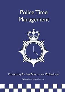 Police Time Management: Productivity for Law Enforcement Professionals