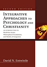 Integrative Approaches to Psychology and Christianity, Second Edition: An Introduction to Worldview Issues, Philosophical Foundations, and Models of Integration