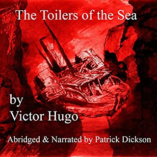 The Toilers of the Sea                   By:                                                                                                                                 Victor Hugo                               Narrated by:                                                                                                                                 Patrick Dickson                      Length: 6 hrs and 52 mins     6 ratings     Overall 4.5