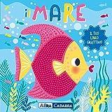 Il mare. Il tuo libro grattino. Ediz. a colori