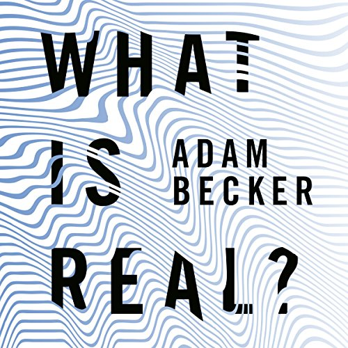 What Is Real?     The Unfinished Quest for the Meaning of Quantum Physics              By:                                                                                                                                 Adam Becker                               Narrated by:                                                                                                                                 Greg Tremblay                      Length: 11 hrs and 45 mins     35 ratings     Overall 4.7