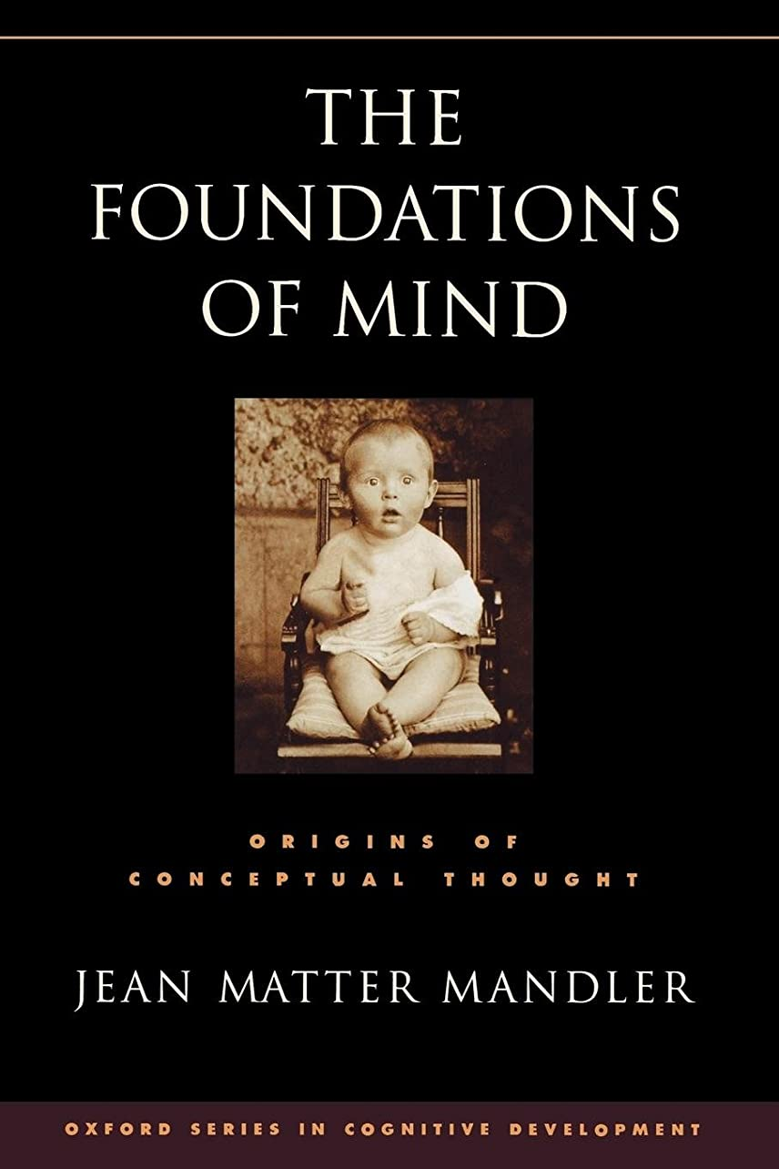 シリンダー領事館前者The Foundations of Mind: Origins of Conceptual Thought (Oxford Series in Cognitive Development)