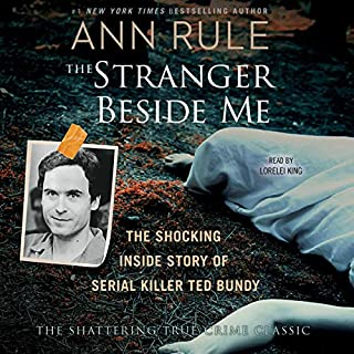 The Stranger Beside Me     The Shocking True Story of Serial Killer Ted Bundy              Written by:                                                                                                                                 Ann Rule                               Narrated by:                                                                                                                                 Lorelei King                      Length: 18 hrs and 32 mins     5 ratings     Overall 4.6