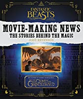Fantastic Beasts and Where to Find Them: Movie-Making News: The Stories Behind the Magic (Fantastic Beasts/Grindelwald)