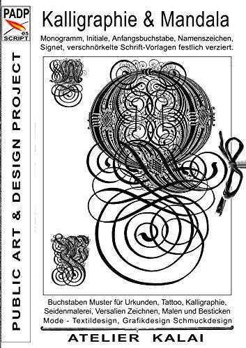PADP-Script 005: Kalligraphie und Mandala: Monogramm, Initiale, Anfangsbuchstabe, Namenszeichen, Signet, verschnörkelte Schrift-Vorlagen festlich verziert.