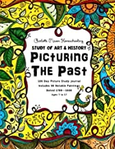 Picturing the Past - Charlotte Mason Homeschooling: Study of Art & History - 180 Day Picture Study Journal  Includes 90 Notable Paintings Dated 1700-1930 - Ages 7 to 17