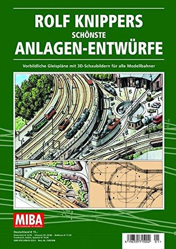 Rolf Knippers schönste Anlagen-Entwürfe - Vorbildliche Gleispläne mit 3D-Schaubildern für alle Modellbahner - MIBA Planungshilfen