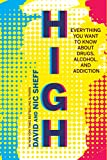 High: Everything You Want to Know About Drugs, Alcohol, and Addiction - David Sheff