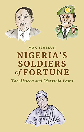 Nigeria's Soldiers of Fortune: The Abacha and Obasanjo Years