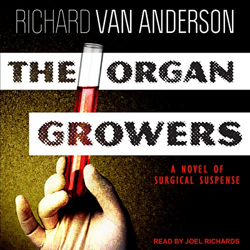 The Organ Growers: A Novel of Surgical Suspense audiobook cover art