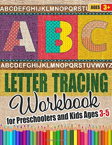 ABC Letter Tracing Workbook for Preschoolers and Kids Ages 3-5: Fun Alphabet Writing Practice Book For Kids | Essential Preschool Skills for Kindergarten, Pre K and Toddlers