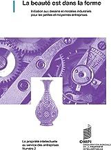 La beauté est dans la forme: Initiation aux dessins et modèles industriels pour les petites et moyennes entreprises (Frenc...