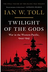 Twilight of the Gods: War in the Western Pacific, 1944-1945 (The Pacific War Trilogy) Kindle Edition