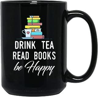 The Primal Matriarch Drink Tea Read Books Be Happy Books Lovers Coffee Mug Funny Ceramic (Black, 15 OZ)