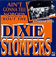 Ain't Gonna Tell Nobody 'Bout the Dixie Stompers by DIXIE STOMPERS (2013-05-03)
