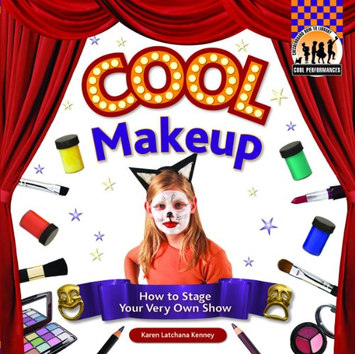 Cool Make-up: How to Stage Your Very Own Show (Cool Performances)