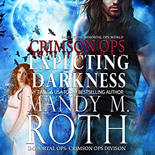 Expecting Darkness     An Immortal Ops World Novel (Immortal Ops: Crimson Ops Series, Book 2)              Written by:                                                                                                                                 Mandy M. Roth                               Narrated by:                                                                                                                                 D.C. Cole                      Length: 6 hrs and 4 mins     1 rating     Overall 5.0