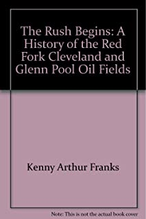 The Rush Begins: A History of the Red Fork, Cleveland, and Glenn Pool Oil Fields (Oklahoma Horizons Series)