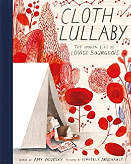 Cloth Lullaby: The Woven Life of Louise Bourgeois by [Amy Novesky, Isabelle Arsenault]