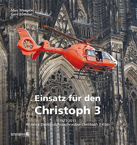 Einsatz für den Christoph 3: 1971-2011 - 40 Jahre Zivilschutzhubschrauber Christoph 3 - Köln