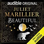 Beautiful                   By:                                                                                                                                 Juliet Marillier                               Narrated by:                                                                                                                                 Gemma Dawson                      Length: 7 hrs and 18 mins     17 ratings     Overall 4.3