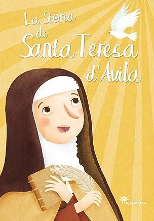 La storia di santa Teresa dAvila. Ediz. illustrata