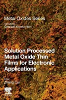 Solution Processed Metal Oxide Thin Films for Electronic Applications (Metal Oxides)