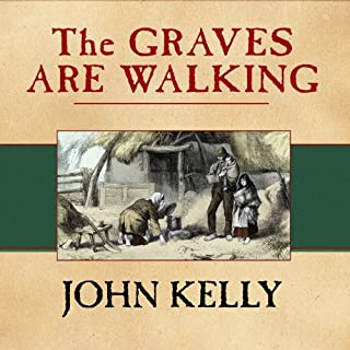 The Graves Are Walking     The Great Famine and the Saga of the Irish People              Written by:                                                                                                                                 John Kelly                               Narrated by:                                                                                                                                 Gerard Doyle                      Length: 13 hrs and 50 mins     1 rating     Overall 3.0