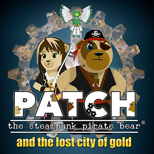 Patch the Steampunk Pirate Bear and the Lost City of Gold audiobook cover art