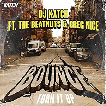 Bounce (Turn It Up) (feat. The Beatnuts, Greg Nice)