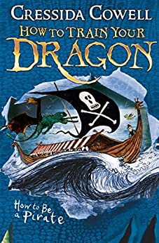 How to Train Your Dragon: How To Be A Pirate: Book 2 by [Cressida Cowell]