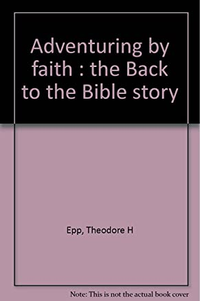Adventuring by faith The Back to the Bible Story