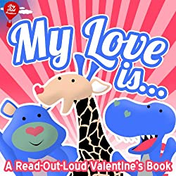 My Love Is...(Read-Out- Loud Valentine's Day Kids Books) (Big Red Balloon)