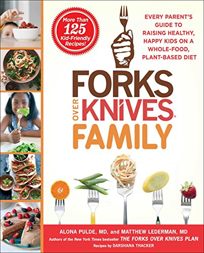 Price comparison product image Forks Over Knives Family: Every Parent's Guide to Raising Healthy,  Happy Kids on a Whole-Food,  Plant-Based Diet