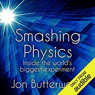 Smashing Physics     Inside the Discovery of the Higgs Boson              By:                                                                                                                                 Jon Butterworth                               Narrated by:                                                                                                                                 Jonathan Keeble                      Length: 10 hrs and 19 mins     106 ratings     Overall 4.4