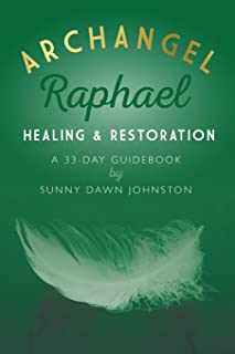 Archangel Raphael: Healing & Restoration: A 33-Day Guidebook