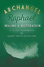 Archangel Raphael: Healing & Restoration: A 33-Day Guidebook