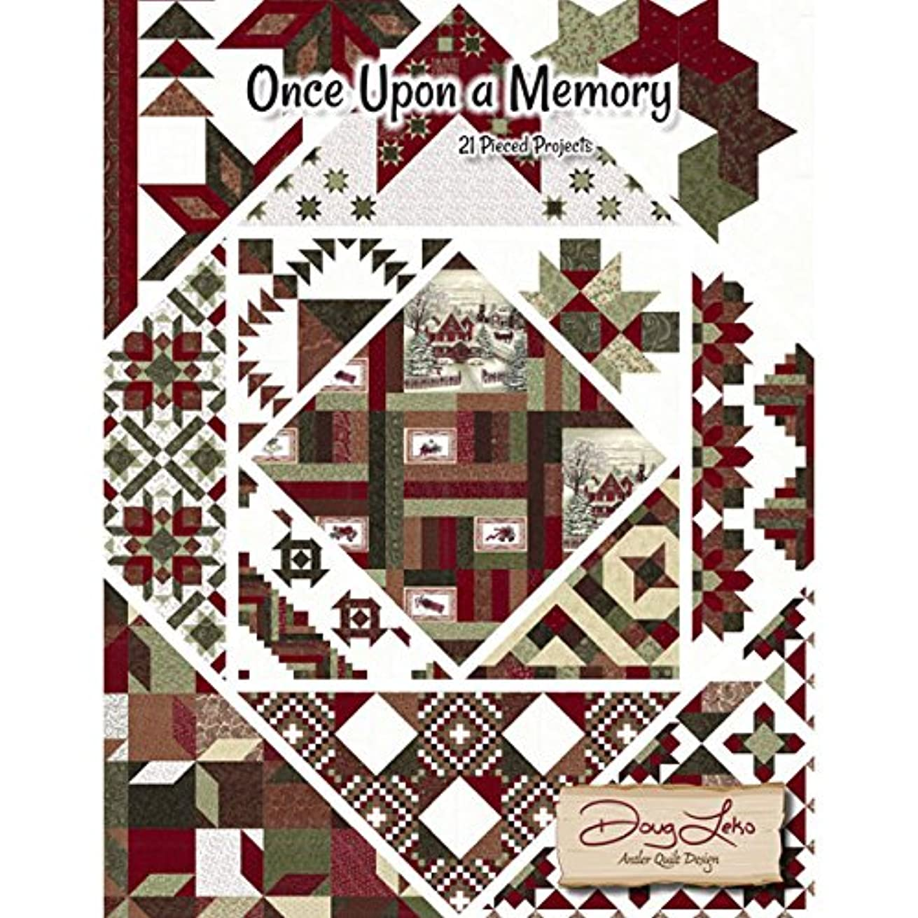 Once Upon A Memory: 21 Pieced Projects by Doug Leko of Antler Quilt Design