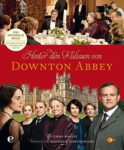 Hinter den Kulissen von Downton Abbey: Das offizielle Begleitbuch zu allen vier Staffeln