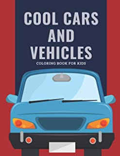 Cool Cars and Vehicles Coloring Book For Kids: Cool Cars, Trucks,And Vehicles Coloring Book For Boys/Girls. Size 8.5 x 11 ...