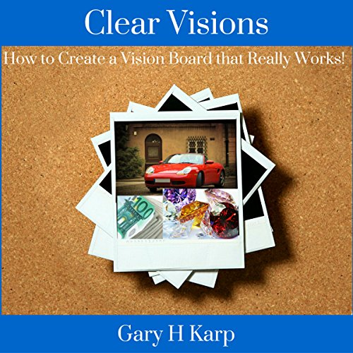 Clear Visions: How to Create a Vision Board That Really Works! cover art