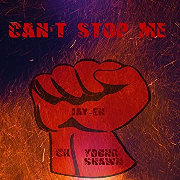 Can't Stop Me (feat. Young Shawn & Ck)