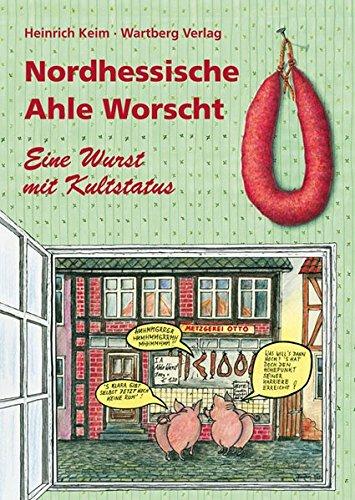 Nordhessische Ahle Worscht. Eine Wurst mit Kultstatus (Kochen und Kulinarisch)
