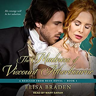 The Madness of Viscount Atherbourne     Rescued from Ruin Series, Book 1              By:                                                                                                                                 Elisa Braden                               Narrated by:                                                                                                                                 Mary Sarah                      Length: 9 hrs and 8 mins     2 ratings     Overall 4.5