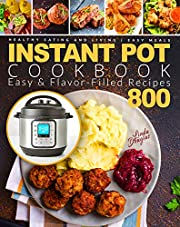 Instant Pot Cookbook: Healthy Eating and Living | Easy & Flavor-Filled Recipes 800 | Easy Meals (Instant Pot Cookbook for Beginners)