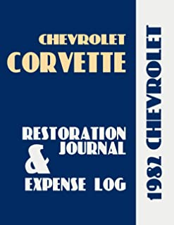 1982 CORVETTE - Restoration Journal and Expense Log: Corvette owners want documentation of their car's history. Keep in-de...
