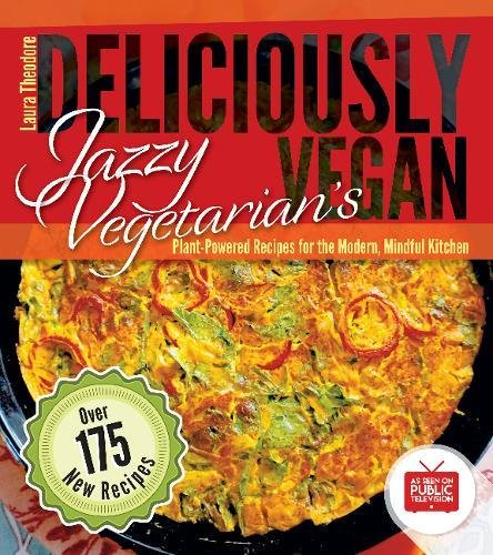 Compare Textbook Prices for Jazzy Vegetarian's Deliciously Vegan: Plant-Powered Recipes for the Modern, Mindful Kitchen  ISBN 9780991602155 by Theodore, Laura